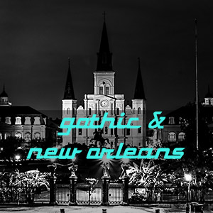 Gothic & New Orleans